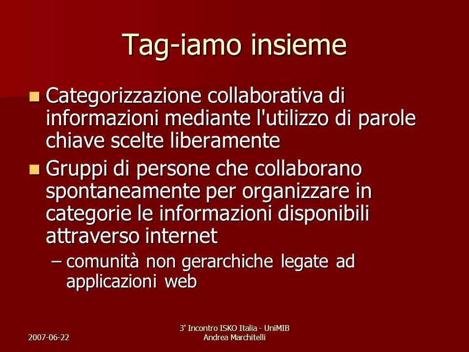 2007-06-22 3' Incontro ISKO Italia - UniMIB Andrea Marchitelli Tag-iamo insieme Categorizzazione collaborativa di informazioni mediante l'utilizzo di