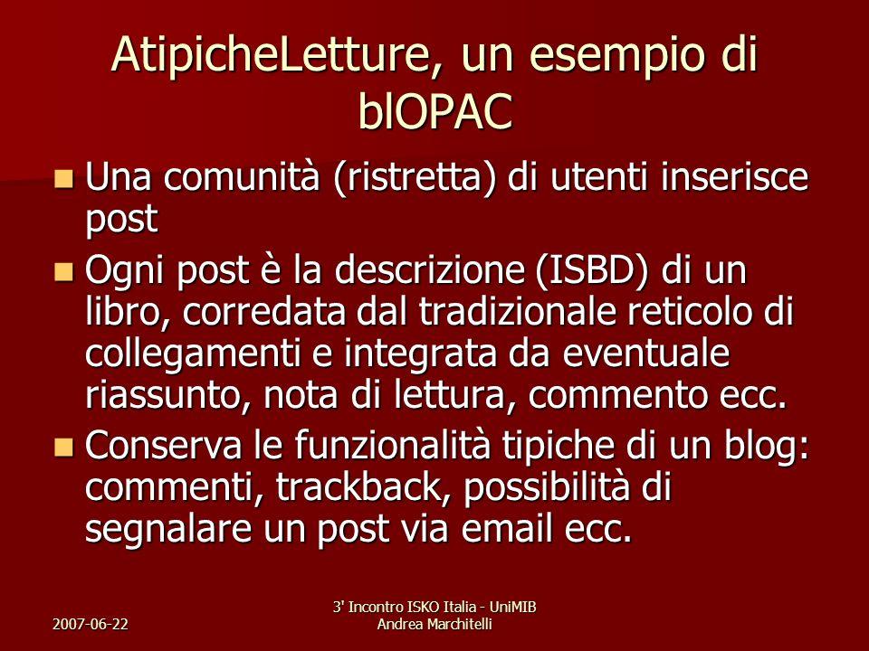 2007-06-22 3' Incontro ISKO Italia - UniMIB Andrea Marchitelli AtipicheLetture, un esempio di blOPAC Una comunità (ristretta) di utenti inserisce post