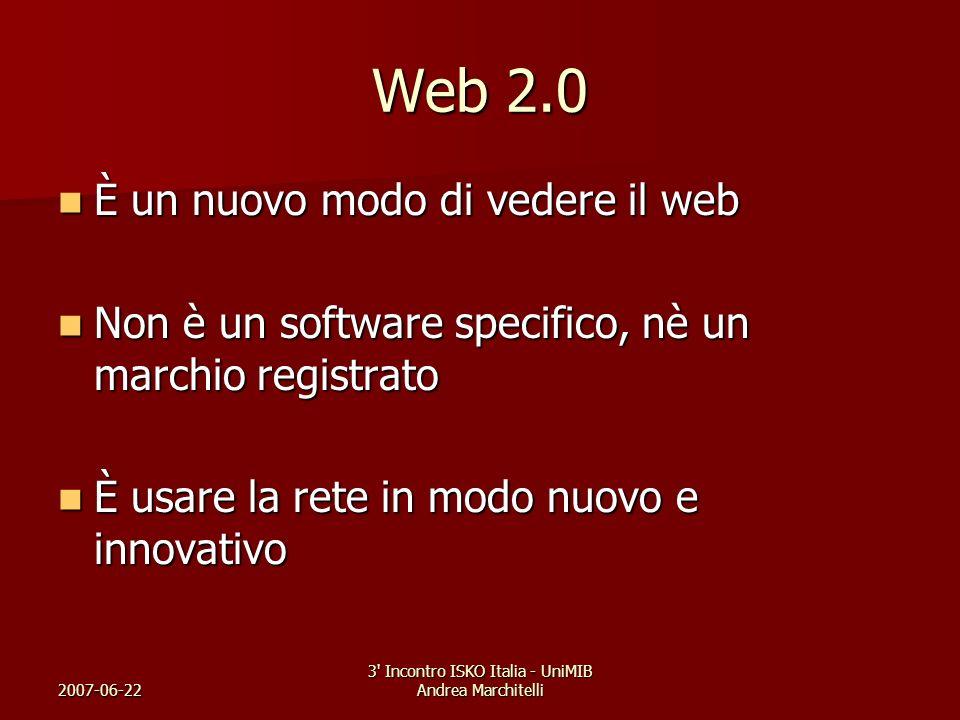 2007-06-22 3' Incontro ISKO Italia - UniMIB Andrea Marchitelli Web 2.0 È un nuovo modo di vedere il web È un nuovo modo di vedere il web Non è un soft