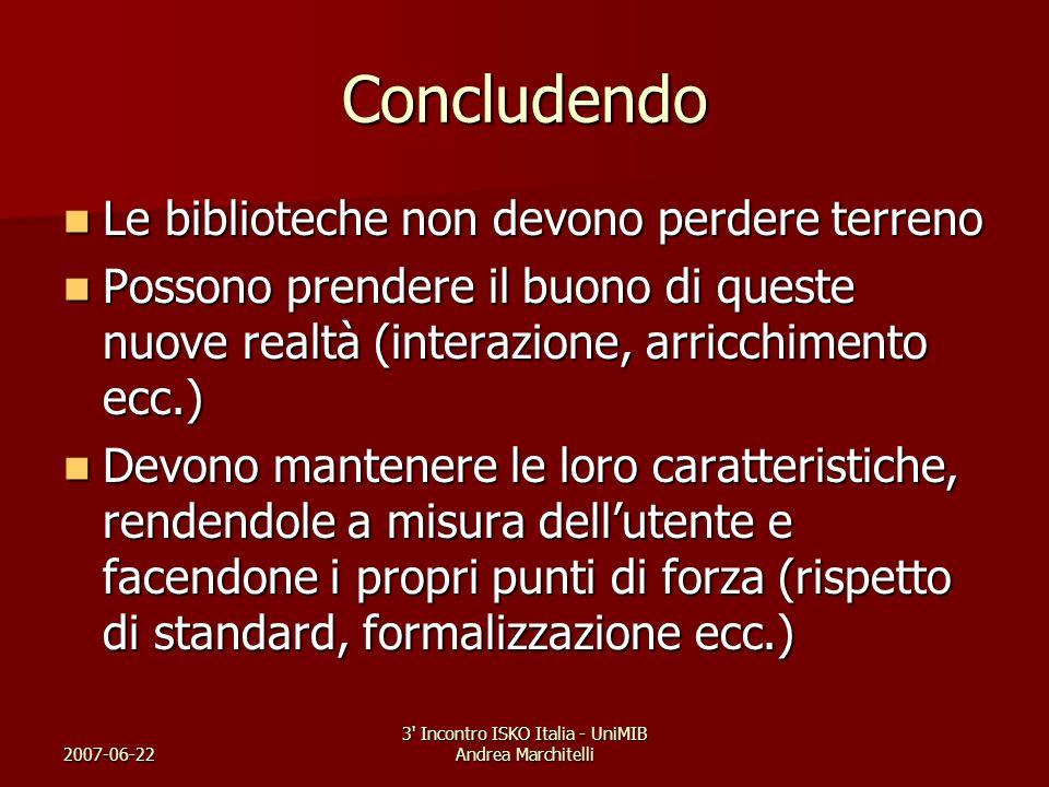 2007-06-22 3' Incontro ISKO Italia - UniMIB Andrea Marchitelli Concludendo Le biblioteche non devono perdere terreno Le biblioteche non devono perdere
