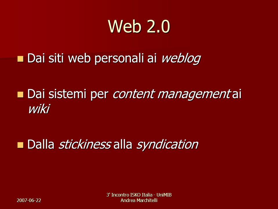 2007-06-22 3' Incontro ISKO Italia - UniMIB Andrea Marchitelli Web 2.0 Dai siti web personali ai weblog Dai siti web personali ai weblog Dai sistemi p