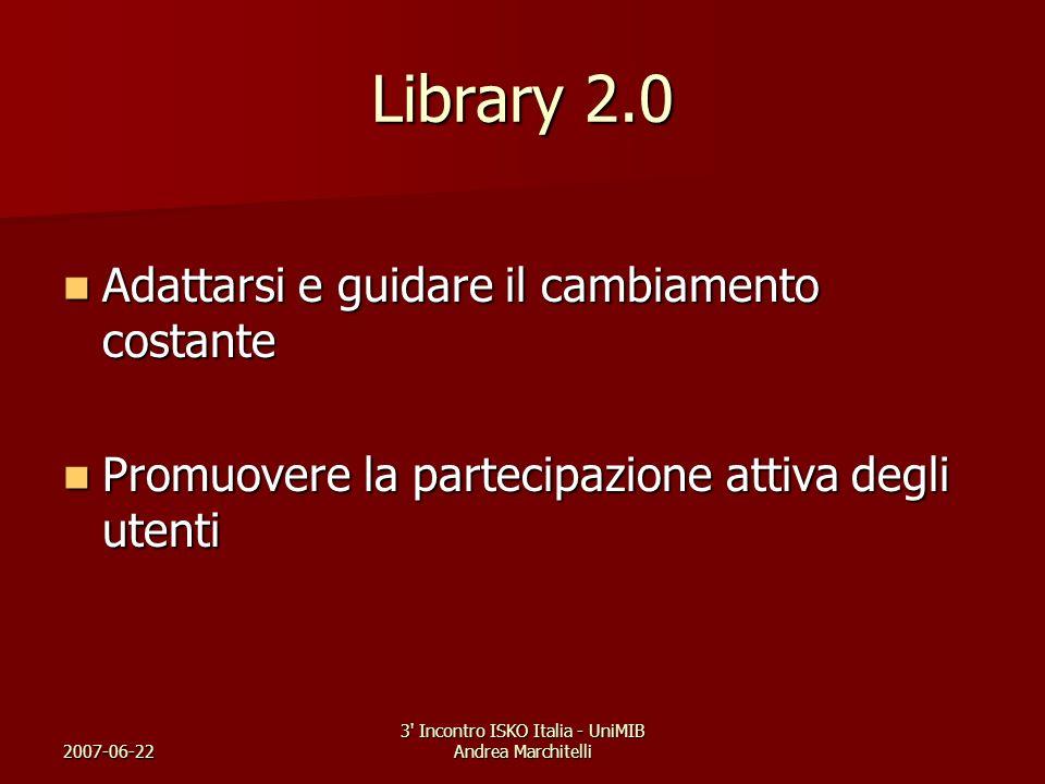2007-06-22 3' Incontro ISKO Italia - UniMIB Andrea Marchitelli Library 2.0 Adattarsi e guidare il cambiamento costante Adattarsi e guidare il cambiame
