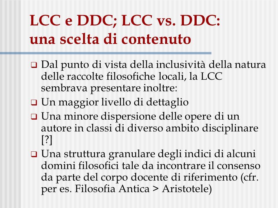 LCC e DDC; LCC vs. DDC: una scelta di contenuto Dal punto di vista della inclusività della natura delle raccolte filosofiche locali, la LCC sembrava p