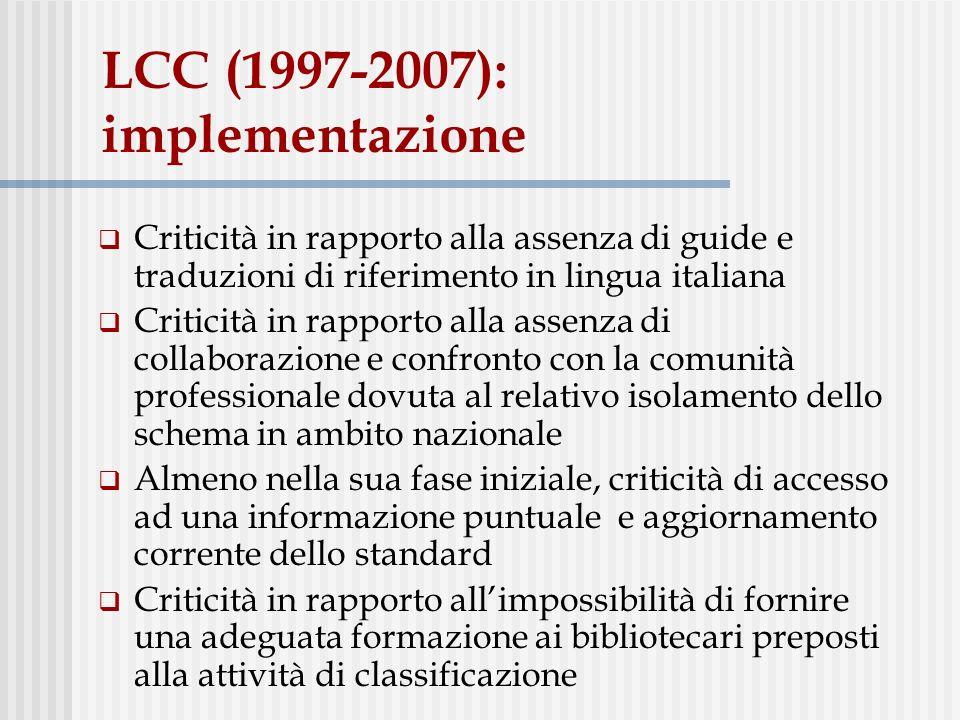 LCC (1997-2007): implementazione Criticità in rapporto alla assenza di guide e traduzioni di riferimento in lingua italiana Criticità in rapporto alla