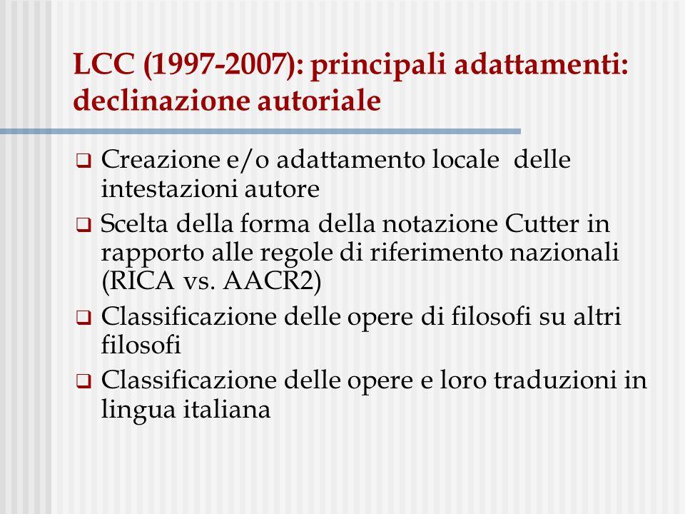 LCC (1997-2007): principali adattamenti: declinazione autoriale Creazione e/o adattamento locale delle intestazioni autore Scelta della forma della notazione Cutter in rapporto alle regole di riferimento nazionali (RICA vs.