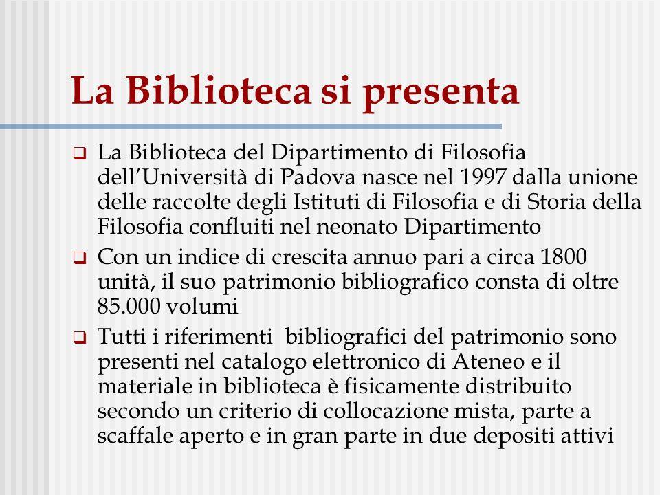 La Biblioteca si presenta La Biblioteca del Dipartimento di Filosofia dellUniversità di Padova nasce nel 1997 dalla unione delle raccolte degli Istitu
