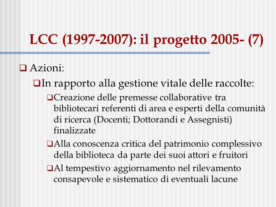 LCC (1997-2007): il progetto 2005- (7) Azioni: In rapporto alla gestione vitale delle raccolte: Creazione delle premesse collaborative tra bibliotecar