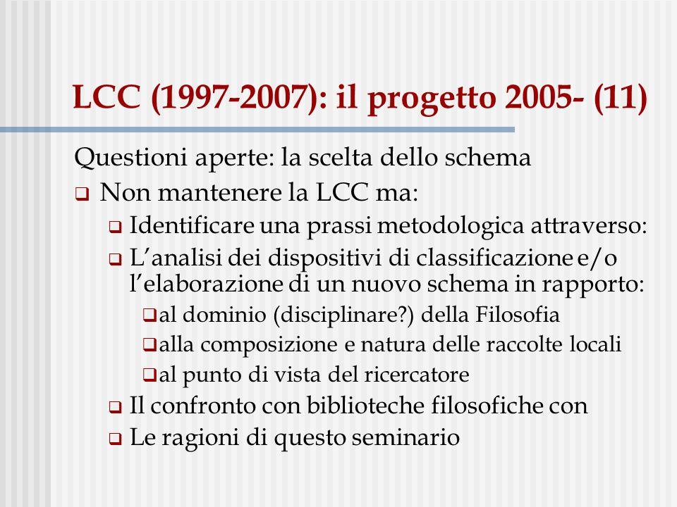 LCC (1997-2007): il progetto 2005- (11) Questioni aperte: la scelta dello schema Non mantenere la LCC ma: Identificare una prassi metodologica attrave