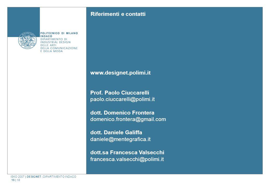 ISKO 2007 | DESIGNET | DIPARTIMENTO INDACO 18 | 18 Riferimenti e contatti www.designet.polimi.it Prof. Paolo Ciuccarelli paolo.ciuccarelli@polimi.it d