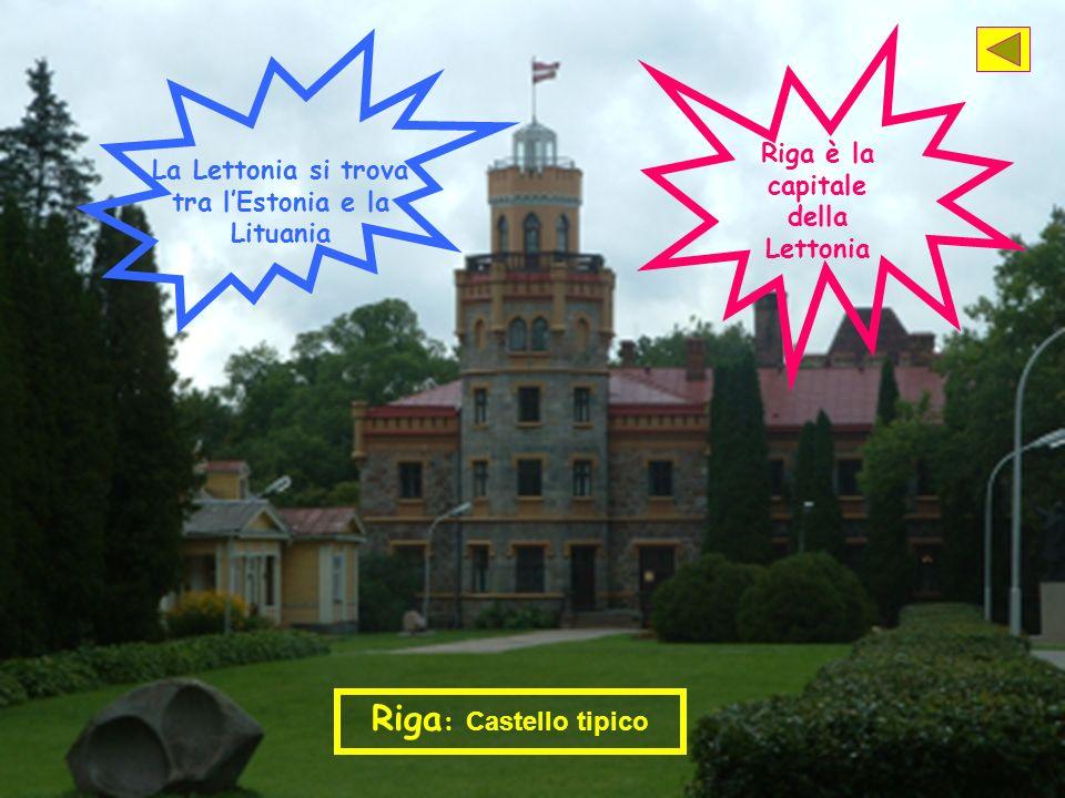 Riga : C astello tipico Riga è la capitale della Lettonia La Lettonia si trova tra lEstonia e la Lituania