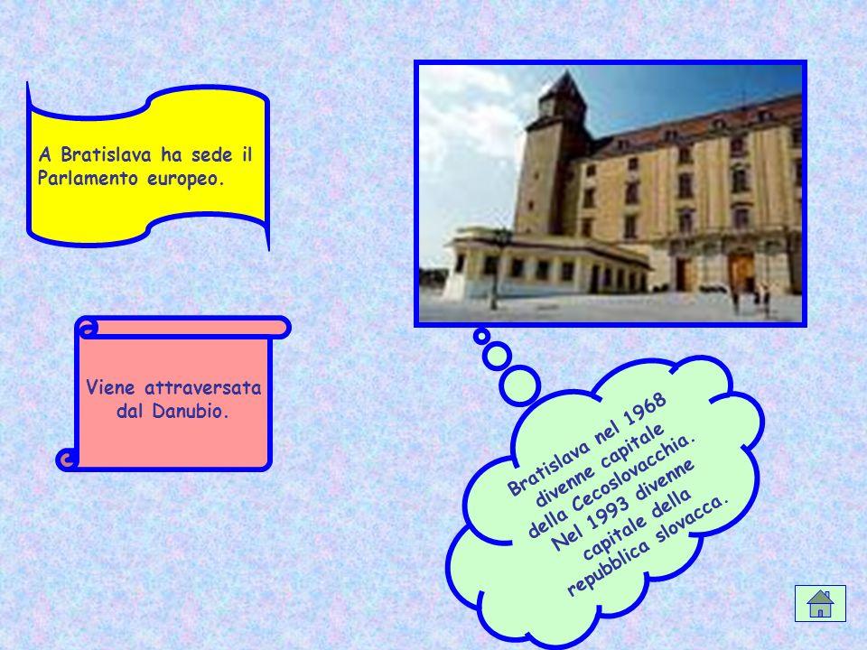 A Bratislava ha sede il Parlamento europeo. Viene attraversata dal Danubio. B r a t i s l a v a n e l 1 9 6 8 d i v e n n e c a p i t a l e d e l l a