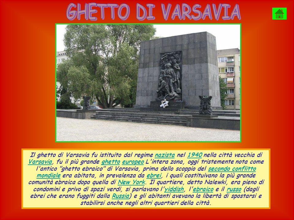 Il ghetto di Varsavia fu istituito dal regime nazista nel 1940 nella città vecchia di Varsavia, fu il più grande ghetto europeo L intera zona, oggi tristemente nota come l antico ghetto ebraico di Varsavia, prima dello scoppio del secondo conflitto mondiale era abitata, in prevalenza da ebrei, i quali costituivano la più grande comunità ebraica dopo quella di New York.