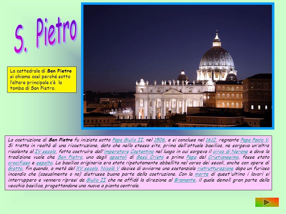 La cattedrale di San Pietro si chiama così perché sotto laltare principale cè la tomba di San Pietro. La costruzione di San Pietro fu iniziata sotto P