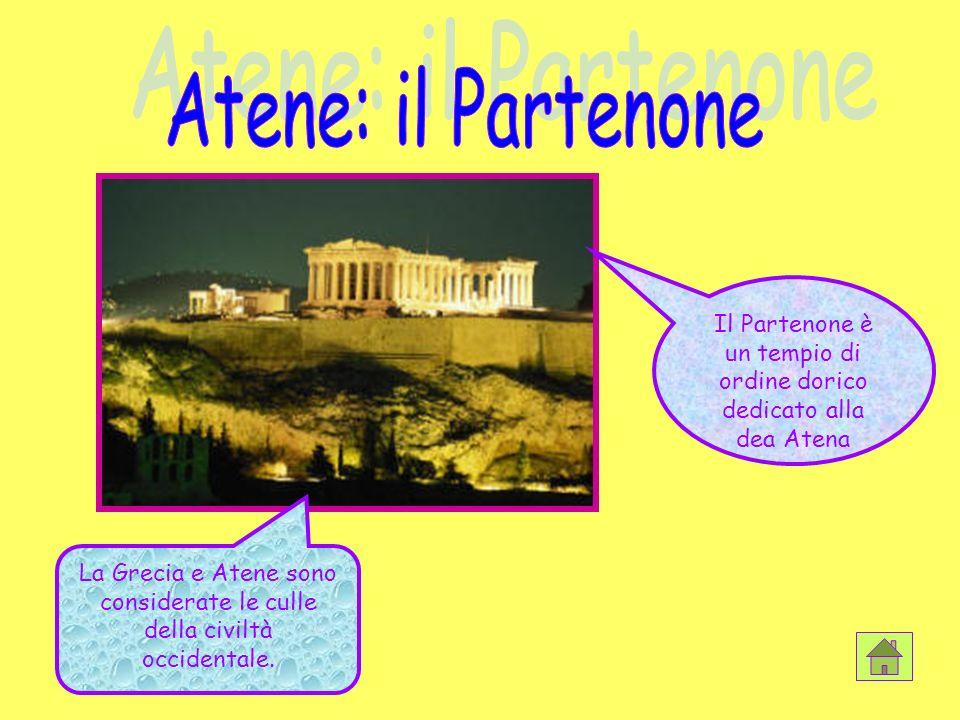 Il Partenone è un tempio di ordine dorico dedicato alla dea Atena La Grecia e Atene sono considerate le culle della civiltà occidentale.