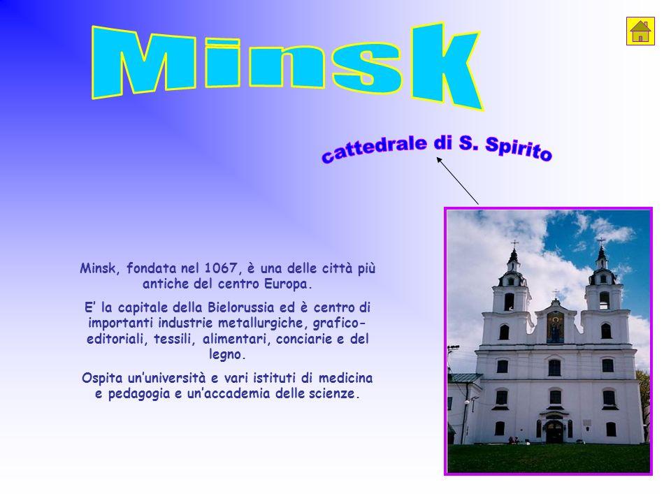 Minsk, fondata nel 1067, è una delle città più antiche del centro Europa. E la capitale della Bielorussia ed è centro di importanti industrie metallur