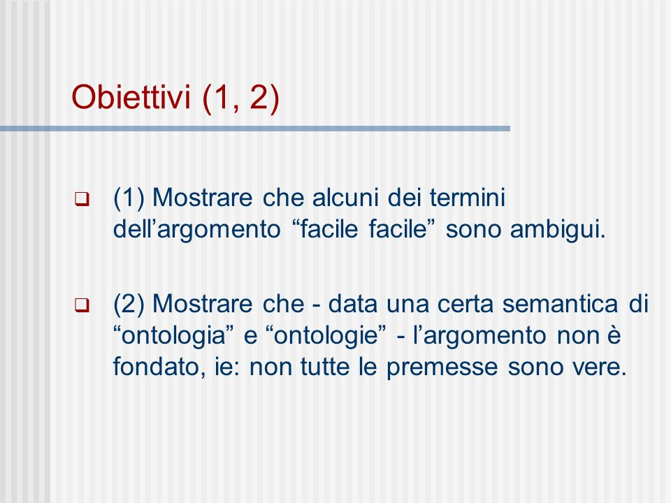 Obiettivi (1, 2) (1) Mostrare che alcuni dei termini dellargomento facile facile sono ambigui.