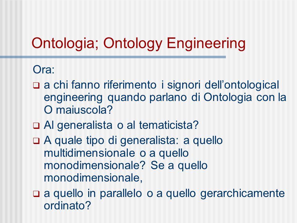 Ontologia; Ontology Engineering Ora: a chi fanno riferimento i signori dellontological engineering quando parlano di Ontologia con la O maiuscola.