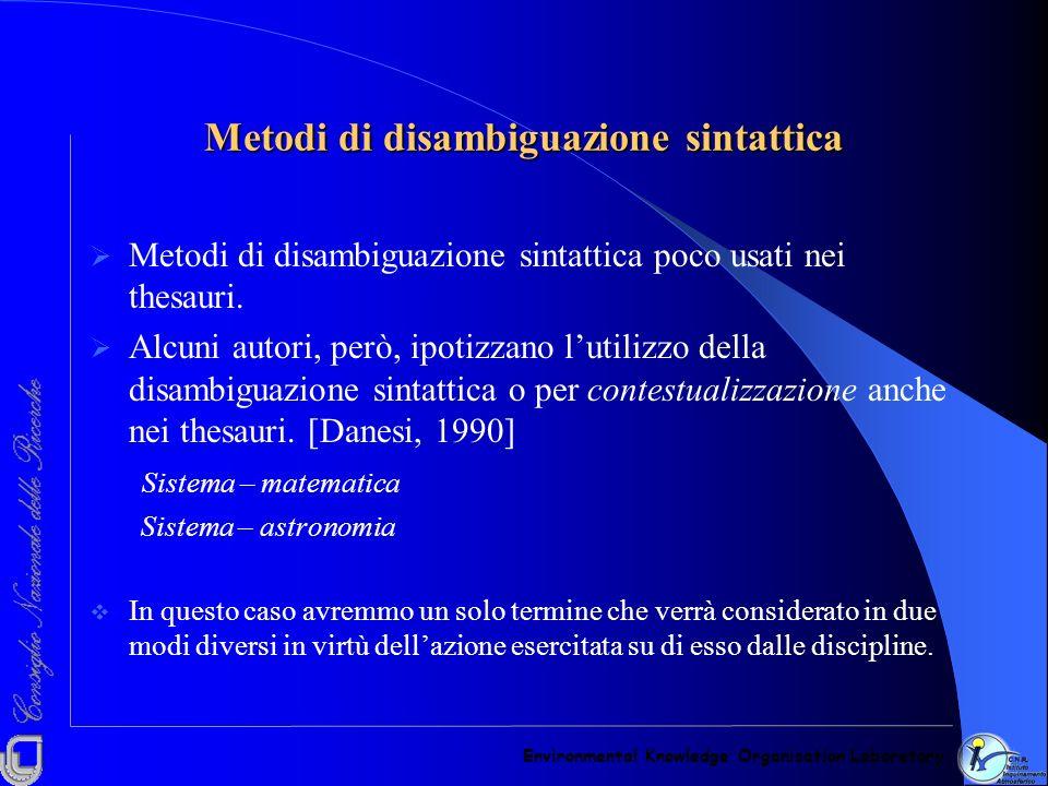 Metodi di disambiguazione sintattica Metodi di disambiguazione sintattica poco usati nei thesauri. Alcuni autori, però, ipotizzano lutilizzo della dis