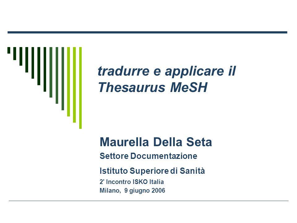 tradurre e applicare il Thesaurus MeSH Maurella Della Seta Settore Documentazione Istituto Superiore di Sanità 2' Incontro ISKO Italia Milano, 9 giugn