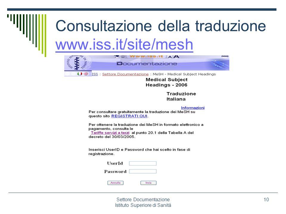 Settore Documentazione Istituto Superiore di Sanità 10 Consultazione della traduzione www.iss.it/site/mesh www.iss.it/site/mesh