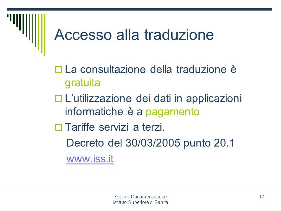 Settore Documentazione Istituto Superiore di Sanità 17 Accesso alla traduzione La consultazione della traduzione è gratuita Lutilizzazione dei dati in