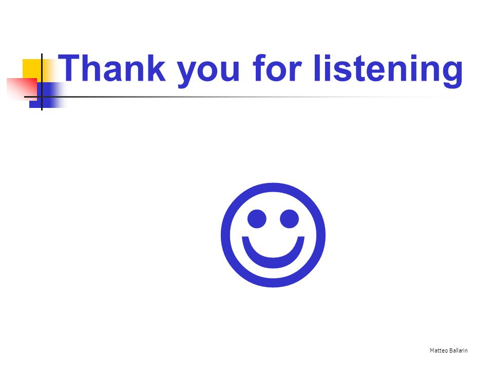 Thank you for listening Matteo Ballarin