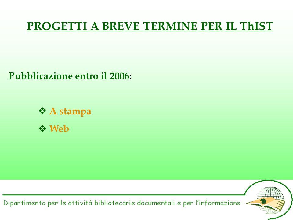 PROGETTI A BREVE TERMINE PER IL ThIST Pubblicazione entro il 2006: A stampa Web