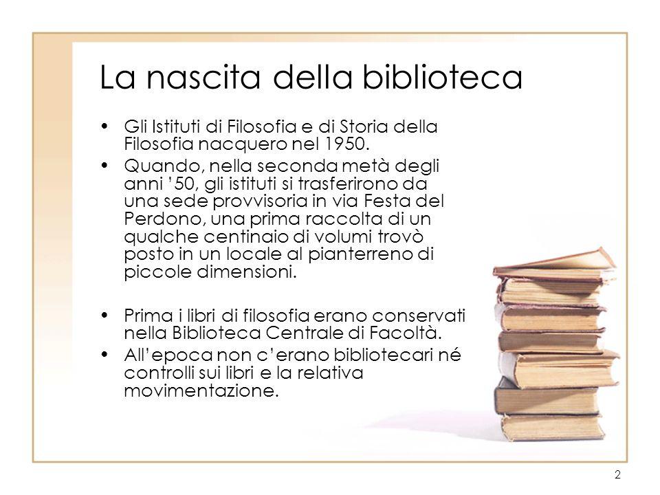 2 La nascita della biblioteca Gli Istituti di Filosofia e di Storia della Filosofia nacquero nel 1950. Quando, nella seconda metà degli anni 50, gli i