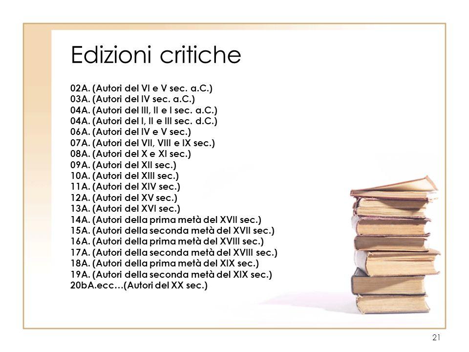 21 Edizioni critiche 02A. (Autori del VI e V sec. a.C.) 03A. (Autori del IV sec. a.C.) 04A. (Autori del III, II e I sec. a.C.) 04A. (Autori del I, II