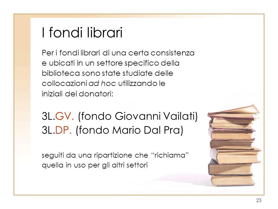 23 I fondi librari Per i fondi librari di una certa consistenza e ubicati in un settore specifico della biblioteca sono state studiate delle collocazi