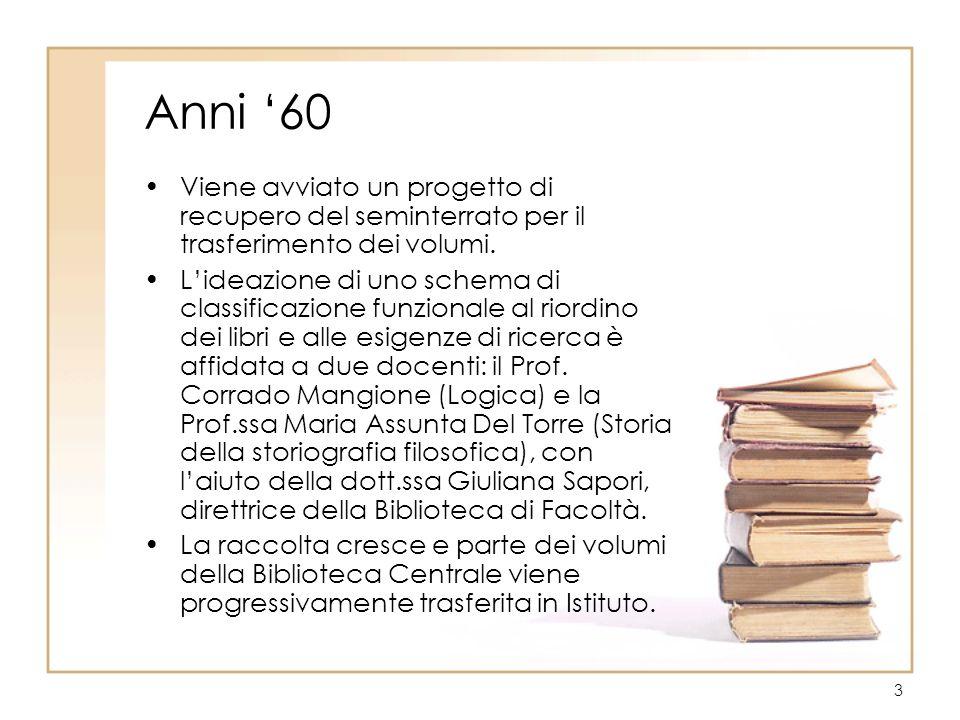 3 Anni 60 Viene avviato un progetto di recupero del seminterrato per il trasferimento dei volumi. Lideazione di uno schema di classificazione funziona