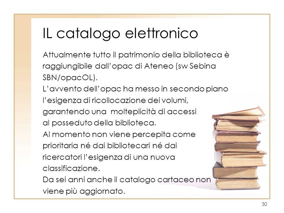 30 IL catalogo elettronico Attualmente tutto il patrimonio della biblioteca è raggiungibile dallopac di Ateneo (sw Sebina SBN/opacOL). Lavvento dellop