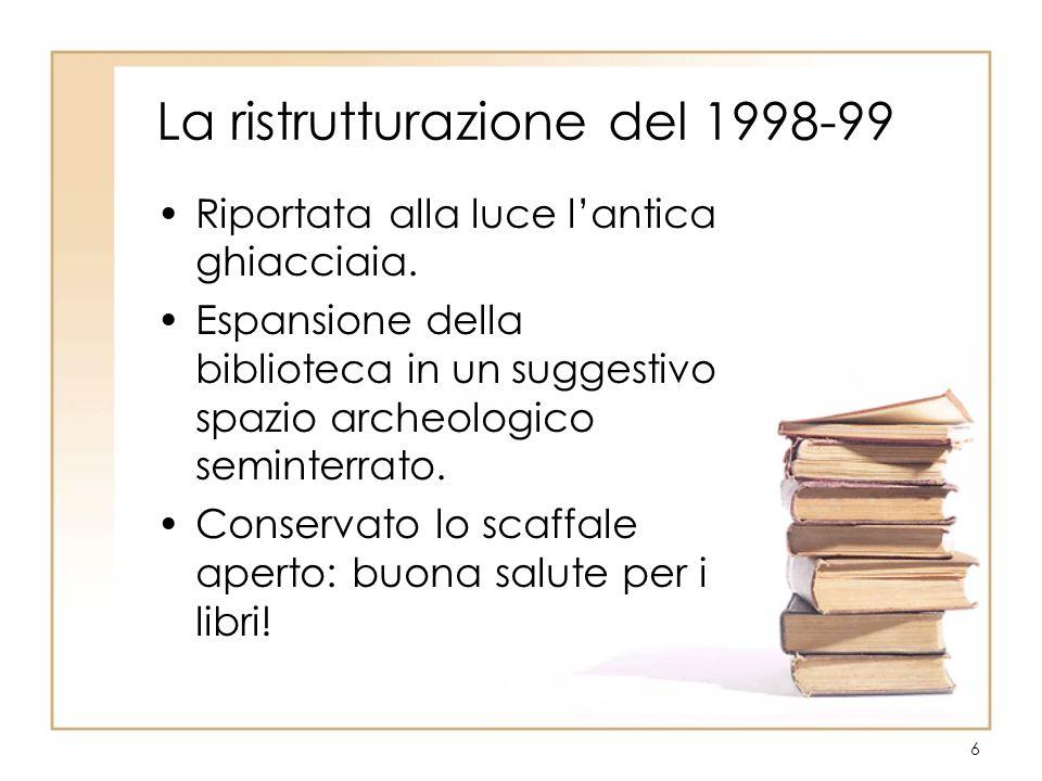 6 La ristrutturazione del 1998-99 Riportata alla luce lantica ghiacciaia. Espansione della biblioteca in un suggestivo spazio archeologico seminterrat