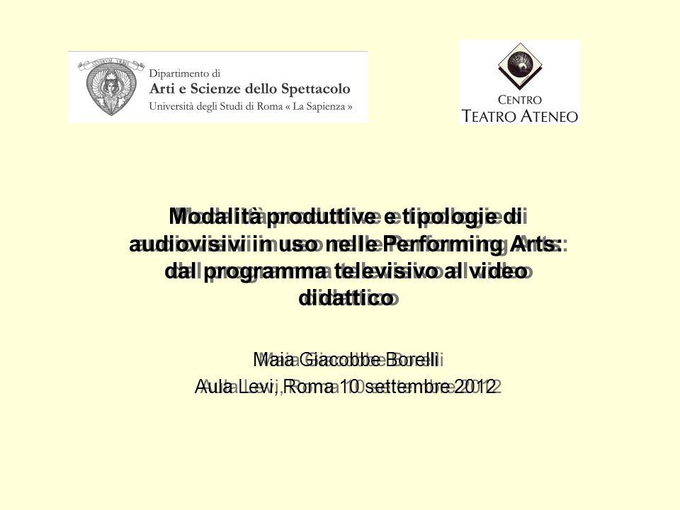 Modalità produttive e tipologie di audiovisivi in uso nelle Performing Arts: dal programma televisivo al video didattico Maia Giacobbe Borelli Aula Le