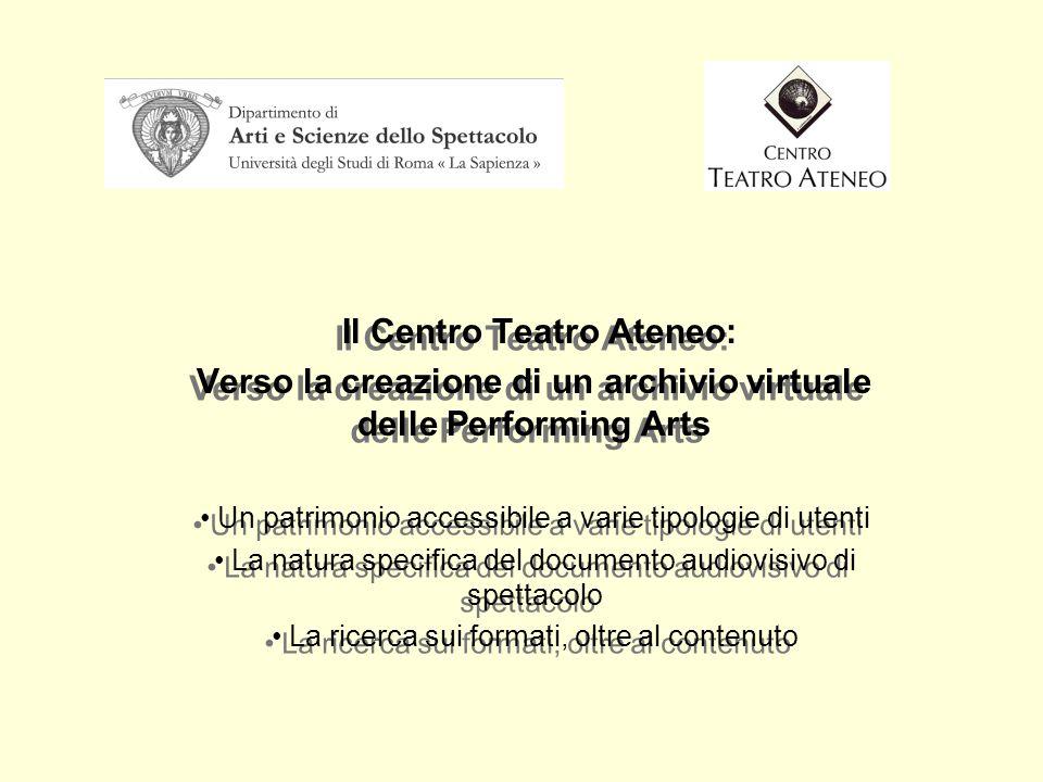 Il Centro Teatro Ateneo: Verso la creazione di un archivio virtuale delle Performing Arts Un patrimonio accessibile a varie tipologie di utenti La nat