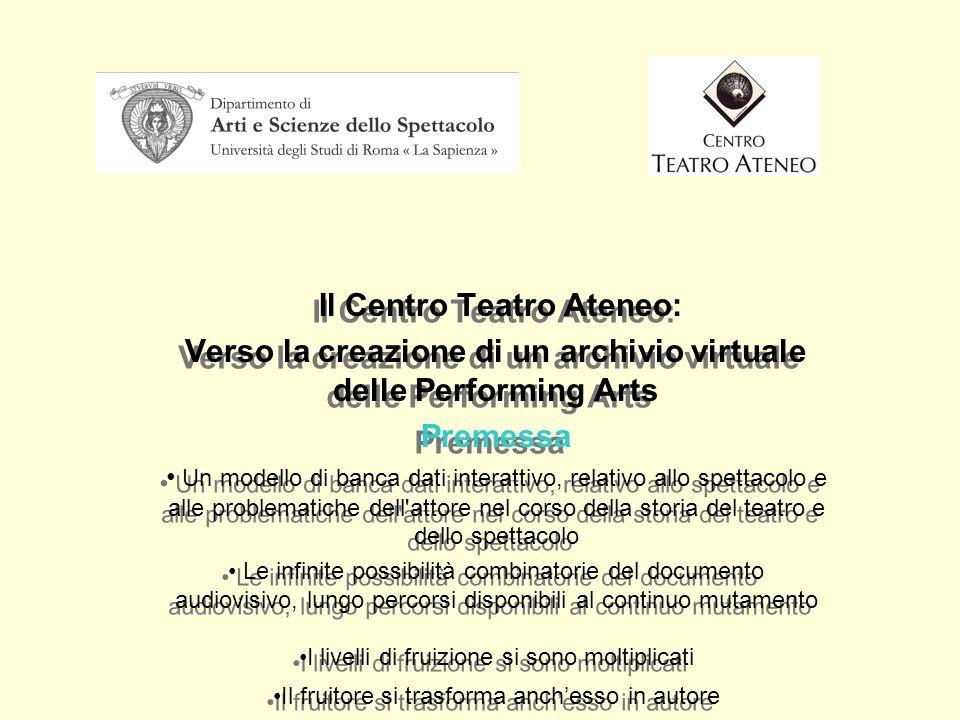 Il Centro Teatro Ateneo: Verso la creazione di un archivio virtuale delle Performing Arts Premessa Un modello di banca dati interattivo, relativo allo