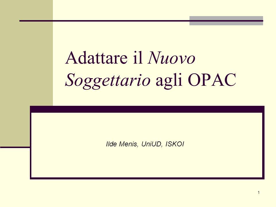 1 Adattare il Nuovo Soggettario agli OPAC Ilde Menis, UniUD, ISKOI