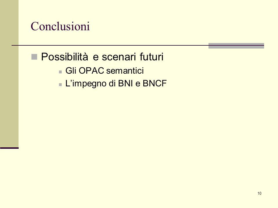 10 Conclusioni Possibilità e scenari futuri Gli OPAC semantici Limpegno di BNI e BNCF
