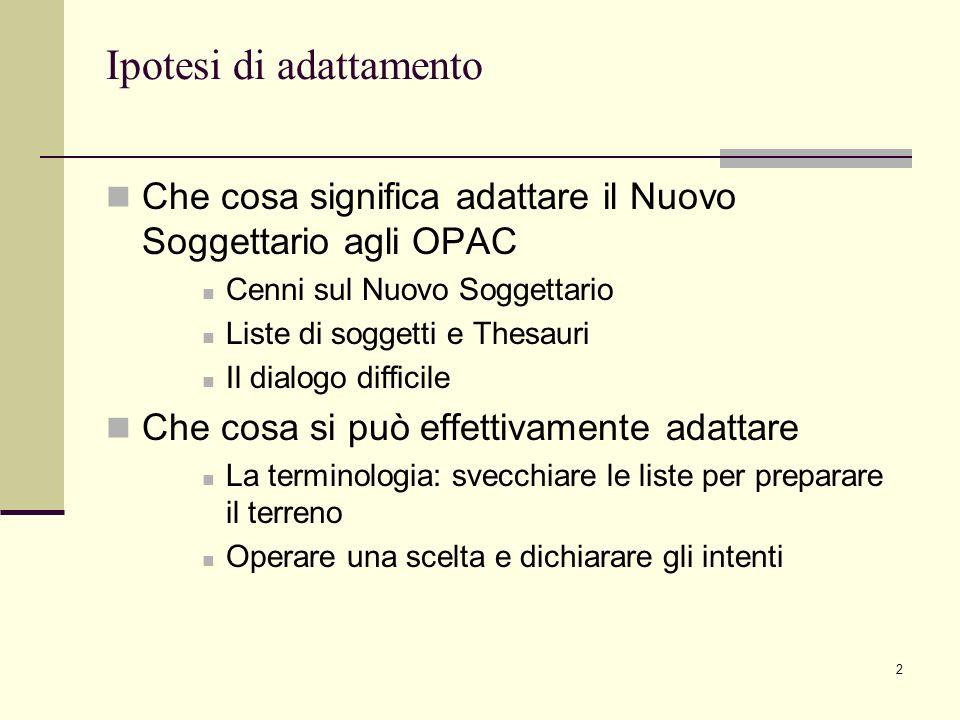 2 Ipotesi di adattamento Che cosa significa adattare il Nuovo Soggettario agli OPAC Cenni sul Nuovo Soggettario Liste di soggetti e Thesauri Il dialog