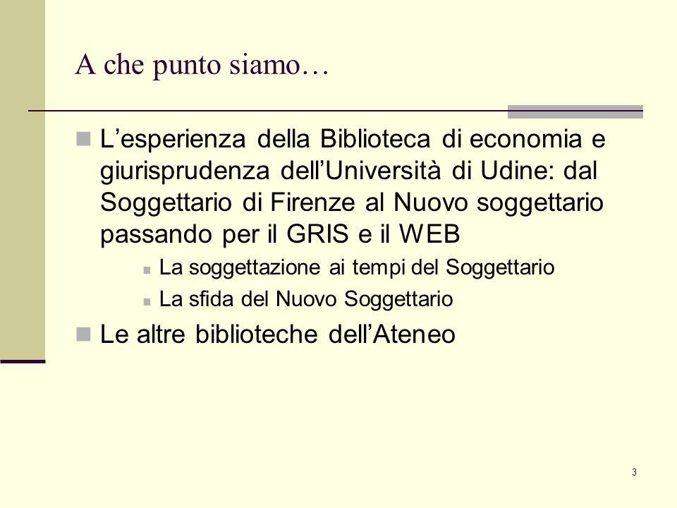 3 A che punto siamo… Lesperienza della Biblioteca di economia e giurisprudenza dellUniversità di Udine: dal Soggettario di Firenze al Nuovo soggettari