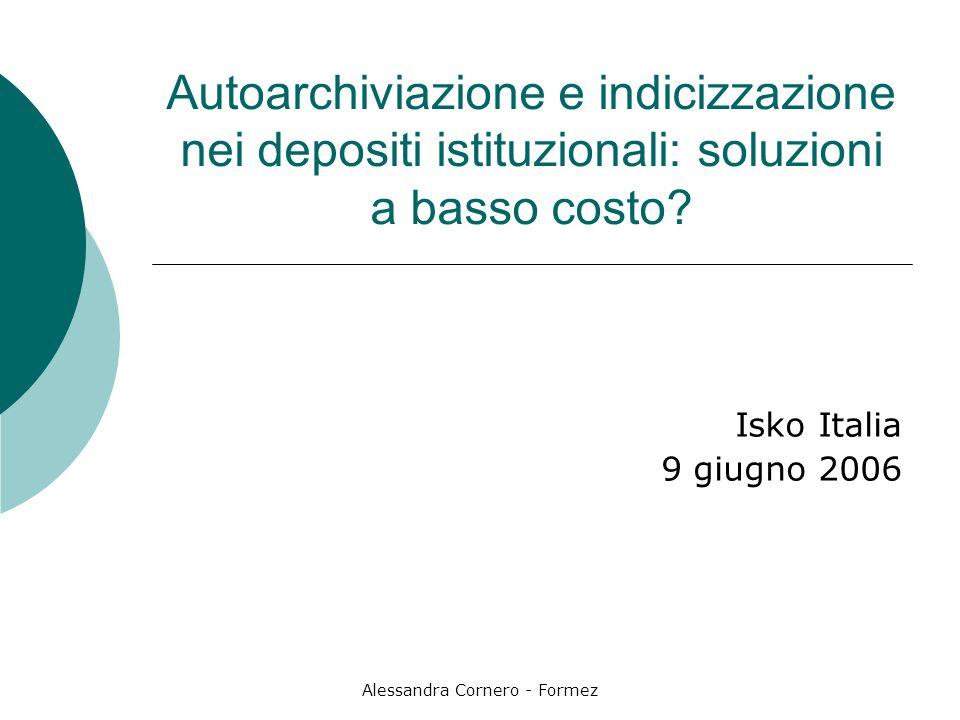 Alessandra Cornero - Formez Autoarchiviazione e indicizzazione nei depositi istituzionali: soluzioni a basso costo.