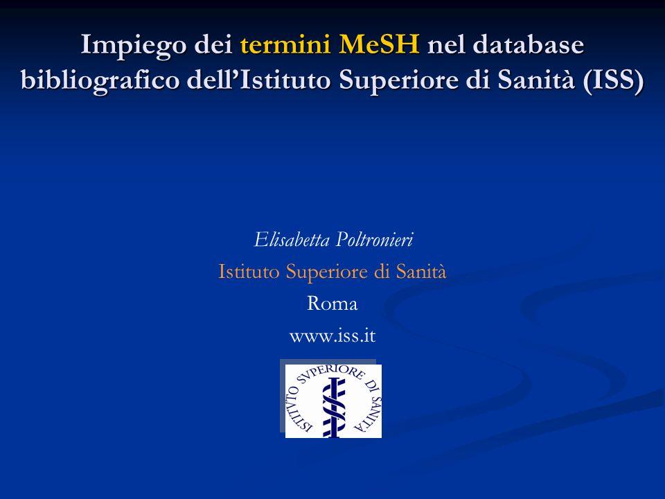 Impiego dei termini MeSH nel database bibliografico dellIstituto Superiore di Sanità (ISS) Elisabetta Poltronieri Istituto Superiore di Sanità Roma ww