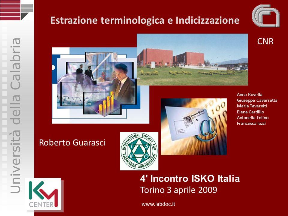 Università della Calabria 4' Incontro ISKO Italia Torino 3 aprile 2009 Estrazione terminologica e Indicizzazione CNR Roberto Guarasci www.labdoc.it An