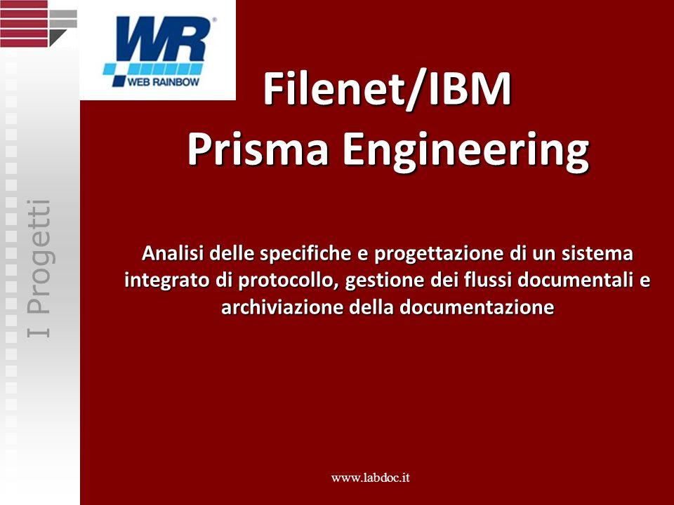 Filenet/IBM Prisma Engineering Analisi delle specifiche e progettazione di un sistema integrato di protocollo, gestione dei flussi documentali e archi