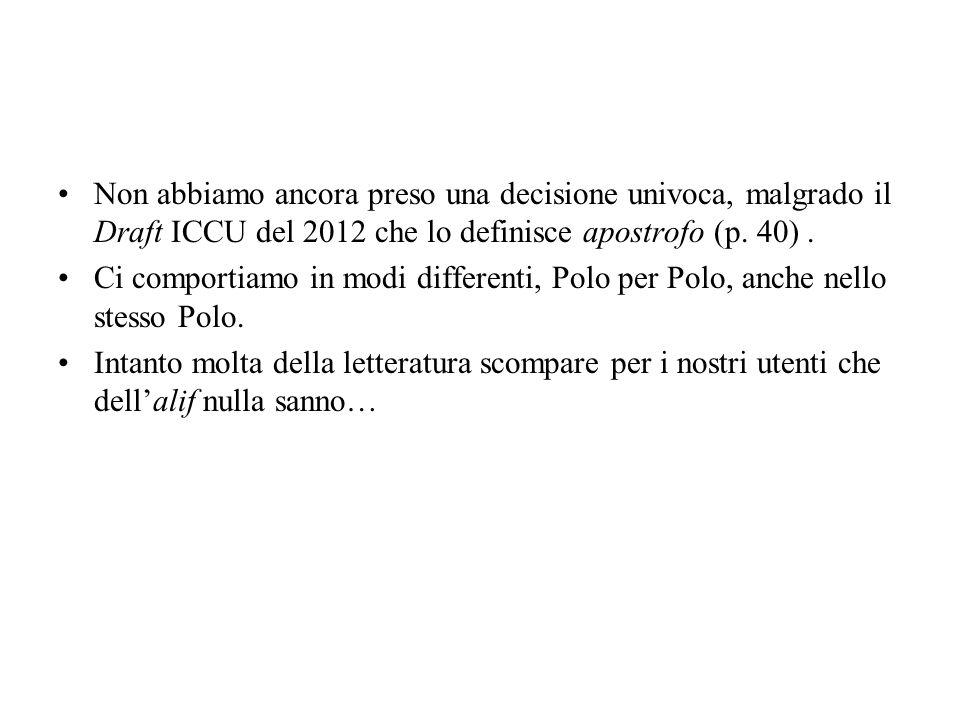 Non abbiamo ancora preso una decisione univoca, malgrado il Draft ICCU del 2012 che lo definisce apostrofo (p.