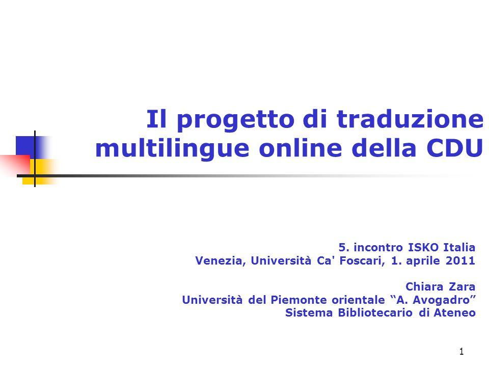 1 Il progetto di traduzione multilingue online della CDU 5. incontro ISKO Italia Venezia, Università Ca' Foscari, 1. aprile 2011 Chiara Zara Universit
