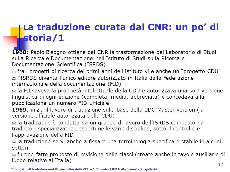 Il progetto di traduzione multilingue online della CDU – 5. Incontro ISKO Italia, Venezia, 1. aprile 2011 12 L a traduzione curata dal CNR: un po di s