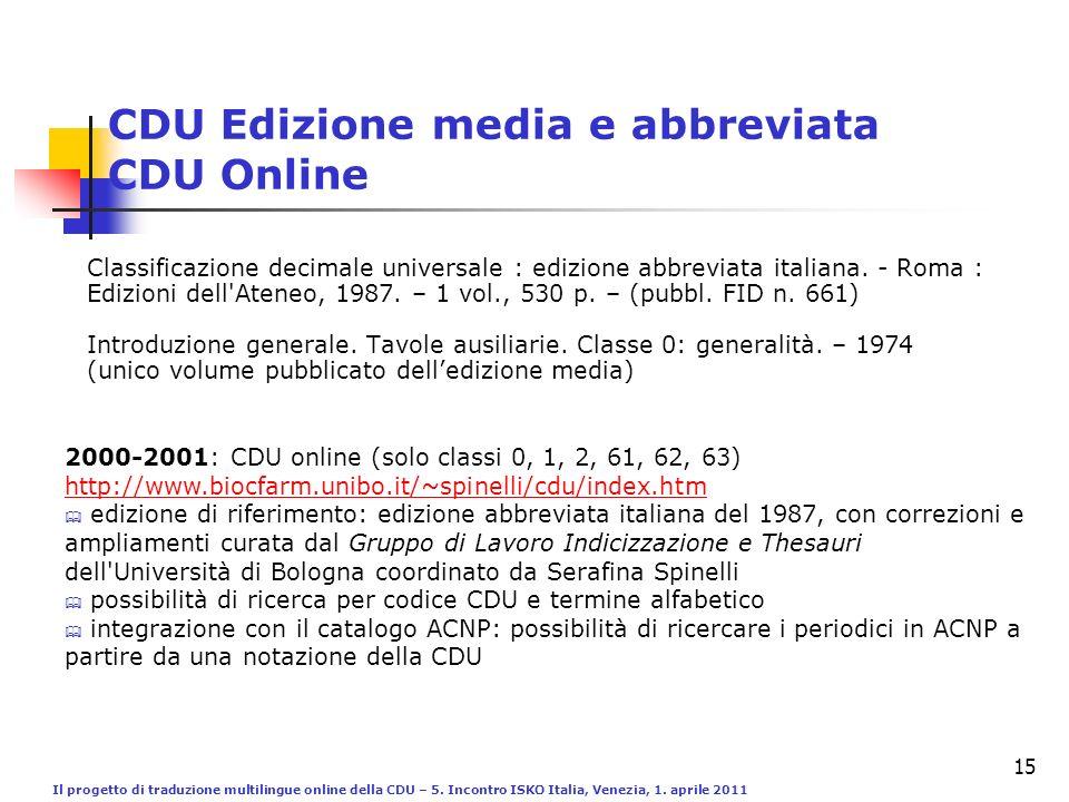 Il progetto di traduzione multilingue online della CDU – 5. Incontro ISKO Italia, Venezia, 1. aprile 2011 15 CDU Edizione media e abbreviata CDU Onlin