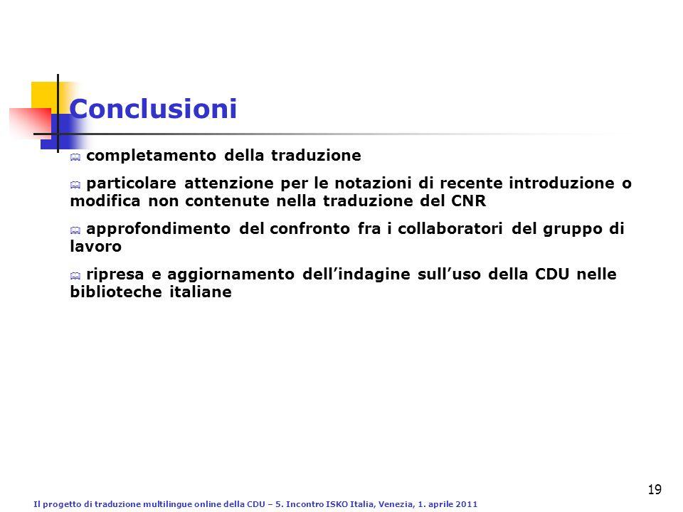 Il progetto di traduzione multilingue online della CDU – 5. Incontro ISKO Italia, Venezia, 1. aprile 2011 19 Conclusioni completamento della traduzion