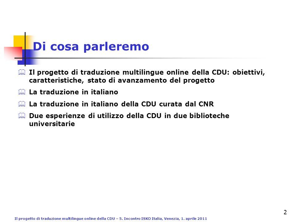 Il progetto di traduzione multilingue online della CDU – 5. Incontro ISKO Italia, Venezia, 1. aprile 2011 2 Di cosa parleremo Il progetto di traduzion